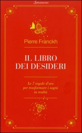 IL LIBRO DEI DESIDERI Le 7 regole d'oro per trasformare i sogni in realtà di Pierre Franckh