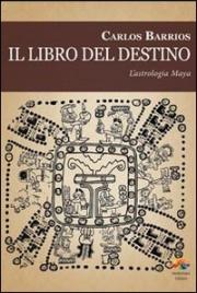 IL LIBRO DEL DESTINO L'astrologia Maya di Carlos Barrios