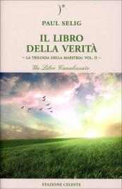 IL LIBRO DELLA VERITà La Trilogia della Maestria: Vol. II - Un libro canalizzato di Paul Selig
