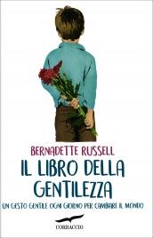 IL LIBRO DELLA GENTILEZZA Un gesto gentile ogni giorno per cambiare il mondo di Bernadette Russell
