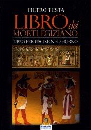 LIBRO DEI MORTI EGIZIANO Libro per uscire nel giorno di Pietro Testa