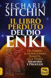 IL LIBRO PERDUTO DEL DIO ENKI Da Nibiru, il dodicesimo pianeta, alla Terra: memorie e profezie di Zecharia Sitchin