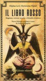 IL LIBRO ROSSO Magismo, scienze occulte e filosofia ermetica di Eliphas Levi, Hortensius Flamel, Andrea Pellegrino