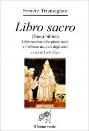 IL LIBRO SACRO - BREVE Libro medico sulle piante sacre e sull'influsso naturale degli astri di Ermete Trismegisto