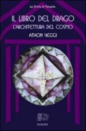IL LIBRO DEL DRAGO L'architettura del cosmo di Athon Veggi