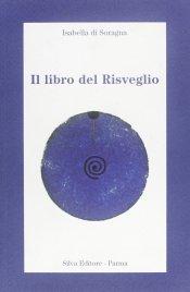 IL LIBRO DEL RISVEGLIO Detti intuizioni poemi che indicano la vera sorgente della vita di Isabella Di Soragna