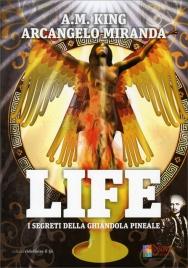 LIFE - I SEGRETI DELLA GHIANDOLA PINEALE di Arcangelo Miranda, A.M. King