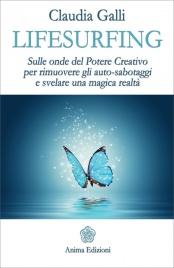 LIFESURFING Sulle onde del Potere Creativo per rimuovere gli auto-sabotaggi e svelare una magica Realtà di Claudia Galli (Life Coach)