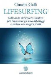 LIFESURFING (EBOOK) Sulle onde del Potere Creativo per rimuovere gli auto-sabotaggi e svelare una magica Realtà di Claudia Galli (Life Coach)