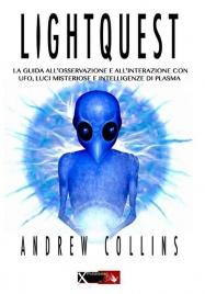 LIGHTQUEST La guida ai luoghi delle luci misteriose. Intelligenze di plasma, la risposta alle abductions e agli UFO di Andrew Collins
