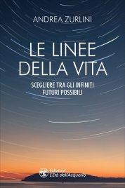 LE LINEE DELLA VITA Scegliere tra gli infiniti futuri possibili di Andrea Zurlini