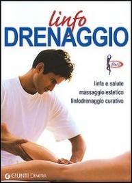 LINFODRENAGGIO Linfa e salute, massaggio estetico, linfodrenaggio curativo di Autori Vari