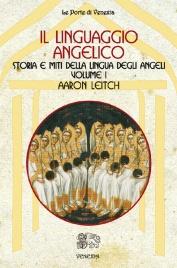 IL LINGUAGGIO ANGELICO – VOL. 1 Storia e miti della lingua degli angeli di Aaron Leitch