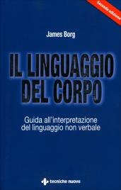 IL LINGUAGGIO DEL CORPO Guida all'interpretazione del linguaggio non verbale di James Borg
