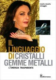 IL LINGUAGGIO DI CRISTALLI, GEMME E METALLI L'energia trasparente di Maria Rosaria Omaggio