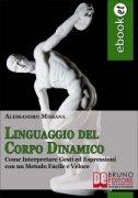 LINGUAGGIO DEL CORPO DINAMICO (EBOOK) Come Interpretare Gesti ed Espressioni con un Metodo Facile e Veloce di Alessandro Missana