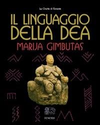 IL LINGUAGGIO DELLA DEA di Marija Gimbutas