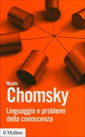 LINGUAGGIO E PROBLEMI DELLA CONOSCENZA di Noam Chomsky