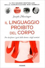 IL LINGUAGGIO PROIBITO DEL CORPO Per decifrare i gesti delle donne e degli uomini di Joseph Messinger