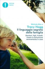 IL LINGUAGGIO SEGRETO DELLA FAMIGLIA Genitori, figli, fratelli: vivere e comunicare serenamente in casa di Tracy Hogg, Melinda Blau