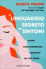 IL LINGUAGGIO SEGRETO DEI SINTOMI Scopri come interpretare i messaggi del tuo corpo di Marco Pacori