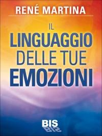 IL LINGUAGGIO DELLE TUE EMOZIONI di René Martina