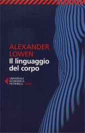 IL LINGUAGGIO DEL CORPO di Alexander Lowen