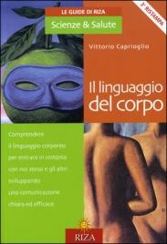 IL LINGUAGGIO DEL CORPO Comprendere il linguaggio corporeo per entrare in sintonia con noi stessi e gli altri sviluppando una comunicazione chiara ed efficace di Vittorio Caprioglio