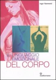 IL LINGUAGGIO EMOZIONALE DEL CORPO di Roger Fiammetti