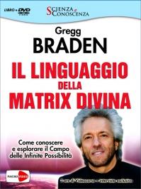 IL LINGUAGGIO DELLA MATRIX DIVINA - VIDEOCORSO IN Come conoscere e esplorare il Campo delle Infinite Possibilità di Gregg Braden