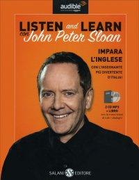 LISTEN AND LEARN CON JOHN PETER SLOAN Impara l'inglese con l'insegnante più divertente d'Italia di John Peter Sloan