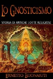 LO GNOSTICISMO (EBOOK) Storia di antiche lotte religiose di Ernesto Bonaiuti