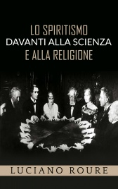 LO SPIRITISMO DAVANTI ALLA SCIENZA E ALLA RELIGIONE (EBOOK) di Luciano Roure