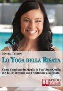 LO YOGA DELLA RISATA (EBOOK) Come cambiare in meglio la tua vita e quella di chi ti circonda con l'abitudine alla risata di Mauro Turrini