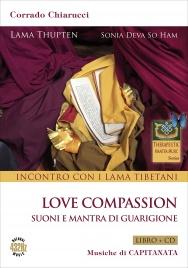 LOVE COMPASSION - INCONTRO CON I LAMA TIBETANI - CD CON Suoni e mantra di guarigione di Capitanata, Sonia Deva So Ham, Corrado Chiaruccci, Lama Thupten