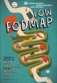 LOW FODMAP Consigli e ricette ad alta digeribilità che fanno bene all'intestino di Lorenza Dadduzio, Mario Bautista, Michela Mancarelli