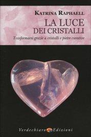 LA LUCE DEI CRISTALLI Trasformarsi grazie a cristalli e pietre curative di Katrina Raphaell