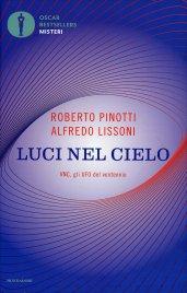 LUCI NEL CIELO Italia e UFO: le prove che il duce sapeva di Roberto Pinotti, Alfredo Lissoni