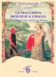 LA MACCHINA BIOLOGICA UMANA La Trasformazione dell'Essere Umano di E. J. Gold