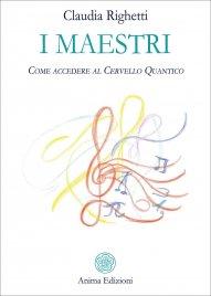 I MAESTRI Come accedere al cervello quantico di Claudia Righetti
