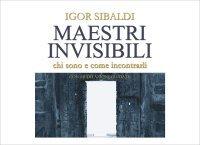 MAESTRI INVISIBILI (VIDEOCORSO) Chi sono e come incontrarli di Igor Sibaldi