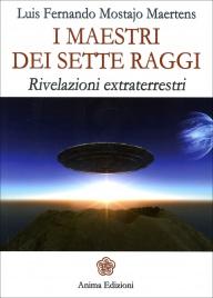 I MAESTRI DEI SETTE RAGGI Rivelazioni extraterrestri di Luis Fernando Mostajo Maertens