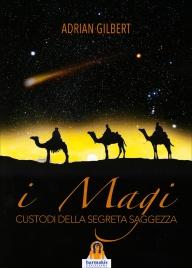 I MAGI - CUSTODI DELLA SEGRETA SAGGEZZA di Adrian Gilbert