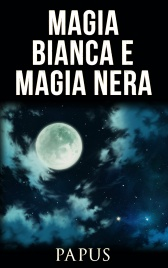 MAGIA BIANCA E MAGIA NERA (EBOOK) di Papus