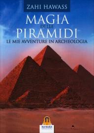 MAGIA DELLE PIRAMIDI Le mie avventure in archeologia di Zahi Hawass