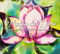 LA MAGIA DEL DONO - COFANETTO 3 CD - MUSICA A 432 HZ Rilassamento, salute e gioia di vivere per le tue cellule di Emiliano Toso