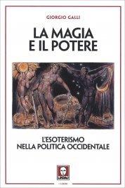 LA MAGIA E IL POTERE L'esoterismo nella politica occidentale di Giorgio Galli