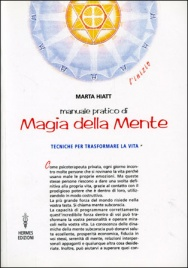 MANUALE PRATICO DI MAGIA DELLA MENTE Tecniche per trasformare la vita di Marta Hiatt