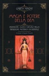 MAGIA E POTERE DELLA DEA Iniziazione, culto e rituale della tradizione misterica occidentale di Gareth Knight
