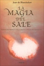 LA MAGIA DEL SALE 100 rituali segreti nella pratica delle arti magiche di Jean de Blanchefort